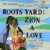 ROOTS YARD: ZION A LOVE