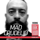 DARK ROOM Podcast 0086: Mad Crudelio