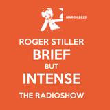 Roger Stiller - Brief But Intense - RadioShow March 2015