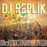 DJ REPLIK - 20# Bday Mix / Tech Flow EP.03 [2013]