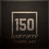 ONEFIFTY - Episode #03