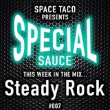 Space Taco Presents: Special Sauce #007 with Steady Rock