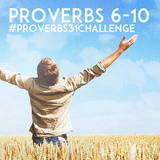 Proverbs 6-10 [ The Message Bible ]