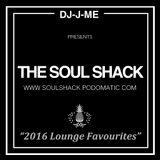 """""""The Soul Shack"""" w/ DJ-J-ME (Feb 2017) aka """"2016 Lounge Favourites"""""""