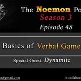 The Noemon Podcast - ep.48 - Basics of Verbal games (Guest Dynamite)