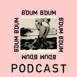 B'DUM B'DUM Podcast #5 - Together Forever in Love