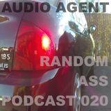 Audio Agent - Random Ass Podcast 020