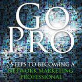 Go Pro - 7 Steps To Becoming A Network Marketing Professional - Eric Worre