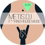 METIS DJ - LIVE@F**KING HOUSE MUSIC#013[16.02.2014]