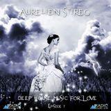 Aurelien Stireg - Deep House Music for Love episode 7 2014-10-20