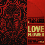 Nicola Conte & Cloud Danko - LOVE FLOWER - A Message From The Third World - Vol. 2