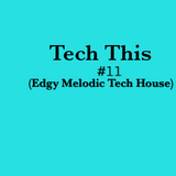 Tech This #11 ( Edgy Melodic Tech House)