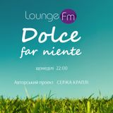 DOLCE FAR NIENTE @ LOUNGE FM UA #001