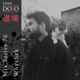 DNB Dojo Mix Series 76: Whychek