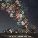 The Future Beats Show 199