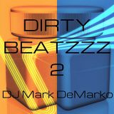 DIRTY BEATZZZ 2 - DJ Mark DeMarko