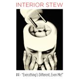 """Interior Stew #4 - """"Everything's different, even me!"""""""