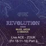 ACE - ZOUK - REVOLUTION (Fri 18-11-16) Part. 2