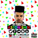 ASTONISHIN' | HIP HOP, RNB, GRIME, AFROBEAT & DANCEHALL @DJASTONISH