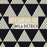 MECANISM.08 w/ MILA DIETRICH (Discover&Selected)