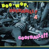 DOO-WOP, ROCKABILLY & GOOFBALLS!!