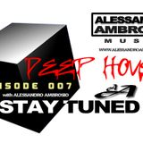 STAY TUNED Episode #007 with Alessandro Ambrosio (Deep House)