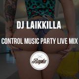 LaikKilla - Control Music party live mix