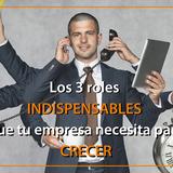 Capitulo 3 - Los 3 roles indispensables que tu empresa necesita para crecer