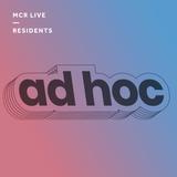 Ad Hoc w/ Chandé - Monday 11th March 2019 - MCR Live Residents