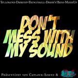 DON'T MESS WITH MY SOUND