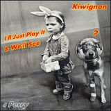 Kiwignon - I'll Just Play It ...