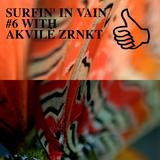 SURFIN' IN VAIN #6 WITH AKVILĖ ZRNKT