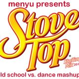 menyu presents: stove top mashup (old school vs. dance)