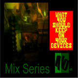 What You Should Keep On Your Devices - Mix Series - No.16 - Dub
