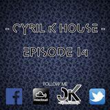 EPISODE 14 - CYRIL K HOUSE - ELECTRO & HOUSE