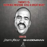 Twenty 15 Horrible Mistake Still A Great Night - DIGITALPHUNK & DJ SHADOWMAN