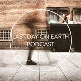 Last Day On Earth Podcast #66