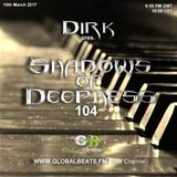 Dirk pres. Shadows Of Deepness 104 (10th March 2017) on Globalbeats.FM [Blue Channel]