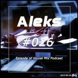Aleks #26 Episode of House Mix Podcast 2014-09-27 [FREE DOWNLOAD]
