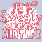 Jef's Sweaty Summer Mixtape