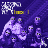 CaszhWill Friday Vol. 11 - House Full