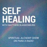 Self-Healing with Matthew Blankenburg : Spiritual Alchemy Show