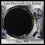 Late Pass With Jay Bishop - Show #9