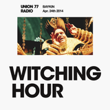 Witching Hour @ Union 77 Radio 24.04.2014 'Yes We Were Beautiful'