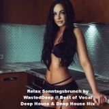 Relax Sonntagsbrunch by WastedDeep @ Best of Vocal Deep House & Deep House Mix