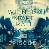We Need More Crates Radio - Episode 1