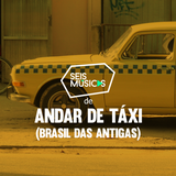 #56 SEIS MÚSICAS PARA ANDAR DE TÁXI (VERSÃO BRASIL DAS ANTIGAS)