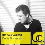 UC Podcast 033 by Denis Plastmassa