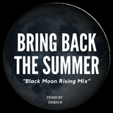 Dindo B's Bring Back the Summer (Black Moon Rising Mix)