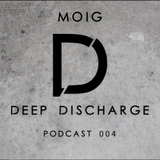 Moig - Deep Discharge (Podcast 004)